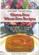 Aunt Becky's Fast and Yummy Gluten-Free Wheat-Free Recipes and Childhood Stories From the Little Farm In the Ozarks, by Becky Pierson