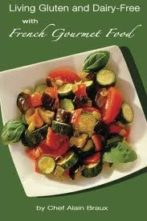 Living Gluten and Dairy-Free with French Gourmet Food by Chef Alain Braux